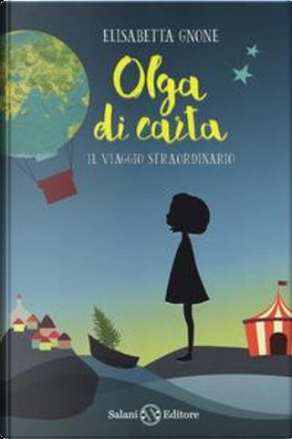 Il viaggio straordinario. Olga di carta by Elisabetta Gnone