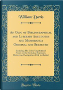 An Olio of Bibliographical and Literary Anecdotes and Memoranda Original and Selected by William Davis