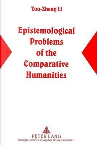 Epistemological Problems Of The Comparative Humanities by You-Zheng Li