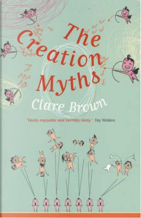 The Creation Myths by Clare Brown