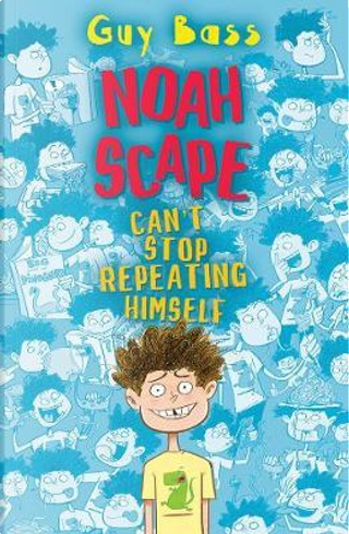 Noah Scape, Can't Stop Repeating Himself by Guy Bass