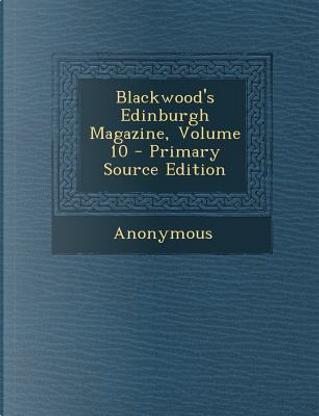 Blackwood's Edinburgh Magazine, Volume 10 - Primary Source Edition by ANONYMOUS