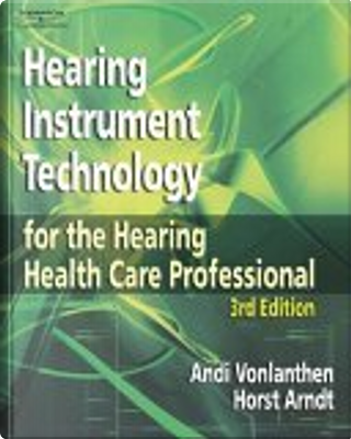 Hearing Instrument Technology for the Hearing Health Care Professional by Ph.D., Horst, Andi/ Arndt, Vonlanthen, Horst Arndt, Andi Vonlanthen