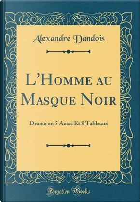 L'Homme au Masque Noir by Alexandre Dandois