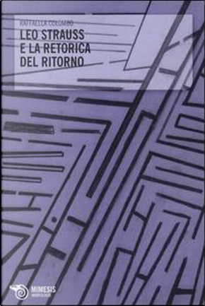 Leo Strauss e la retorica del ritorno by Raffaella Colombo