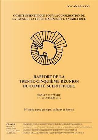 Rapport De La Trente-cinquième Réunion Du Comité Scientifique by Commission pour la conservation de la faune et la flore marines de l'Antarctique