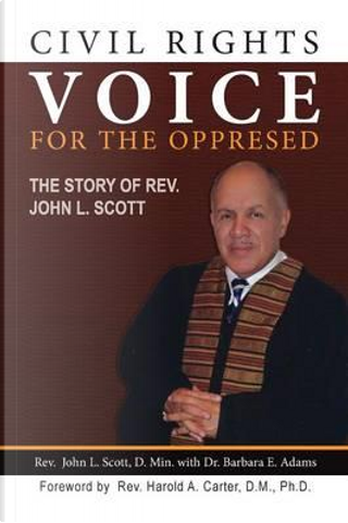 Civil Rights Voice for the Oppressed by John L. Scott