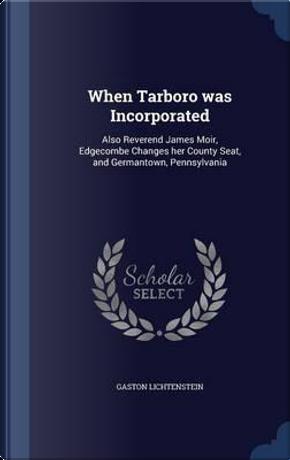 When Tarboro Was Incorporated by Gaston Lichtenstein