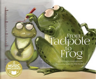 From Tadpole to Frog by Steven Anderson
