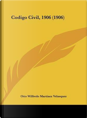 Codigo Civil, 1906 (1906) by Otto Wilfredo Martinez Velasquez
