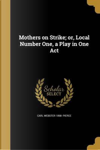 MOTHERS ON STRIKE OR LOCAL NUM by Carl Webster 1898 Pierce