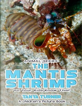 The Mantis Shrimp by Tanya Turner