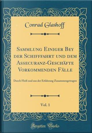 Sammlung Einiger Bey der Schifffahrt und dem Assecuranz-Geschäfte Vorkommenden Fälle, Vol. 1 by Conrad Glashoff