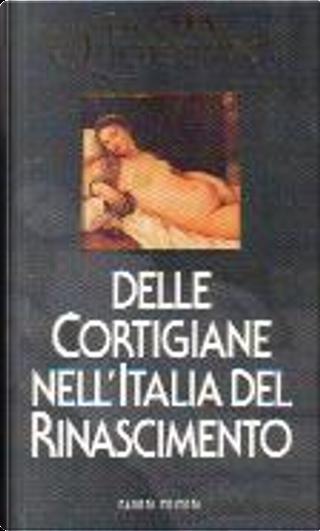 La vita quotidiana delle cortigiane nell'Italia del Rinascimento by Paul Larivaille