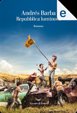 Repubblica luminosa by Andrés Barba