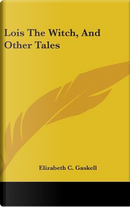 Lois the Witch, and Other Tales by Elizabeth C. Gaskell