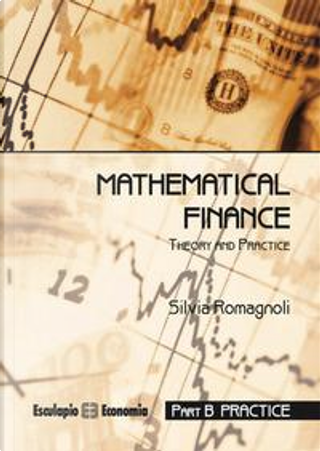 Mathematical finance. Practice by Silvia Romagnoli