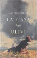 La casa degli ulivi by Manuela Stefani