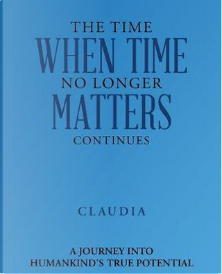 The Time When Time No Longer Matters Continues by Claudia