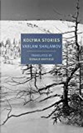 Kolyma Stories by Varlam Shalamov