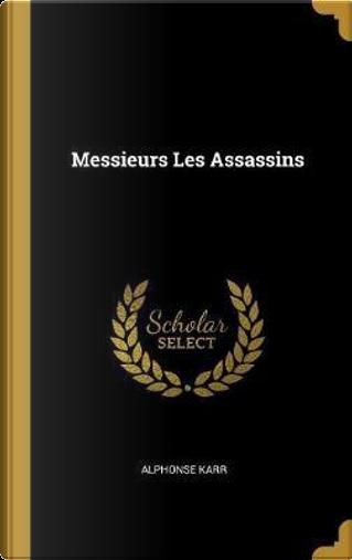 Messieurs Les Assassins by Alphonse Karr