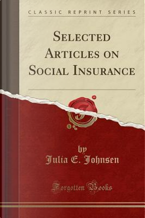Selected Articles on Social Insurance (Classic Reprint) by Julia E. Johnsen