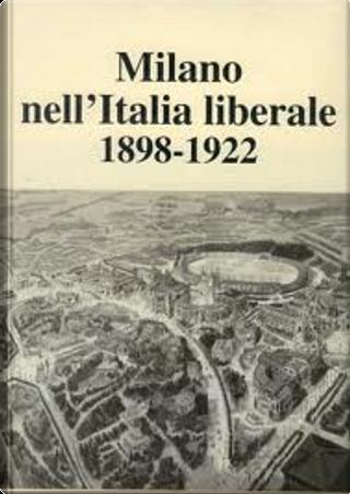 Milano nell'Italia liberale 1898 - 1922 by