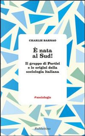 È nata al Sud! Il gruppo di Portici e le origini della sociologia italiana by Charlie Barnao