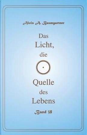 Das Licht, Die Quelle Des Lebens by Alois A. Baumgartner