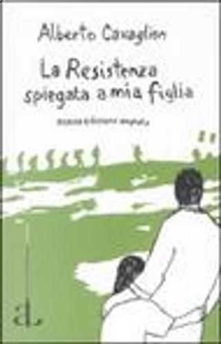 La Resistenza spiegata a mia figlia by Alberto Cavaglion