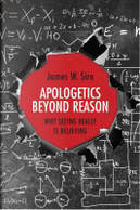 Apologetics Beyond Reason by James W. Sire