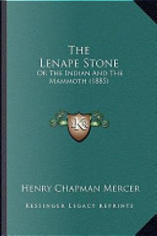 The Lenape Stone the Lenape Stone by Henry Chapman Mercer