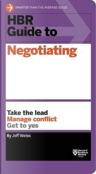HBR Guide to Negotiating by Jeff Weiss