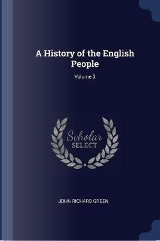 A History of the English People; Volume 3 by John Richard Green