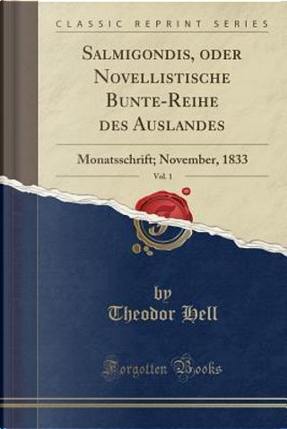 Salmigondis, oder Novellistische Bunte-Reihe des Auslandes, Vol. 1 by Theodor Hell