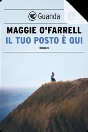 Il tuo posto è qui by Maggie O'Farrell