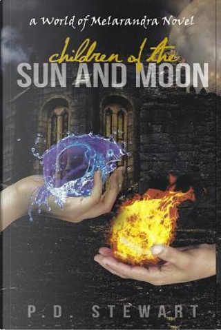 Children of the Sun and Moon by P. D. Stewart
