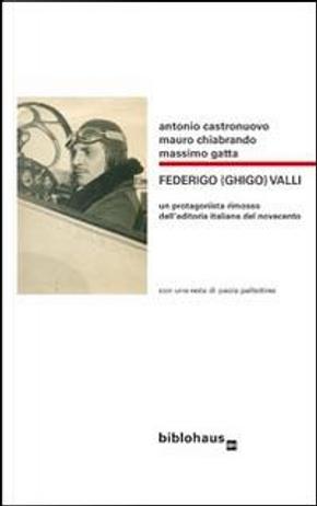 Federigo (Ghigo) Valli. Un protagonista rimosso dell'editoria italiana del Novecento by Antonio Castronuovo