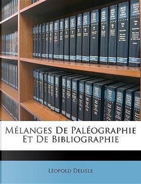 Mlanges de Palographie Et de Bibliographie by Lopold Delisle