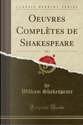 Oeuvres Complètes de Shakespeare, Vol. 3 (Classic Reprint) by William Shakespeare