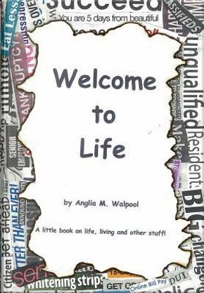 Welcome to Life by Anglia Walpool