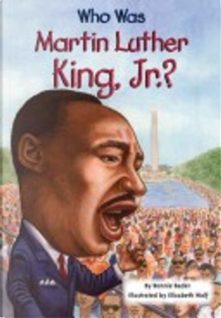 Who Was Martin Luther King, Jr.? by Bonnie Bader