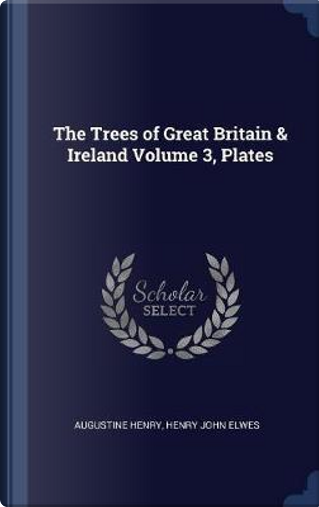The Trees of Great Britain & Ireland Volume 3, Plates by Augustine Henry