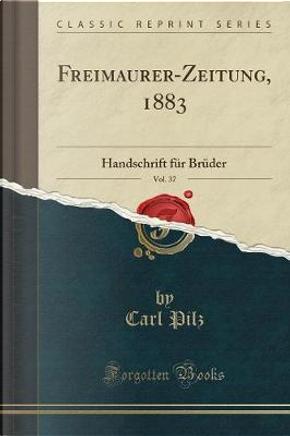 Freimaurer-Zeitung, 1883, Vol. 37 by Carl Pilz