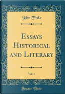 Essays Historical and Literary, Vol. 1 (Classic Reprint) by John Fiske