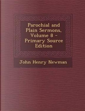 Parochial and Plain Sermons, Volume 8 by Cardinal John Henry Newman