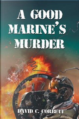 A Good Marine's Murder by David C. Corbett
