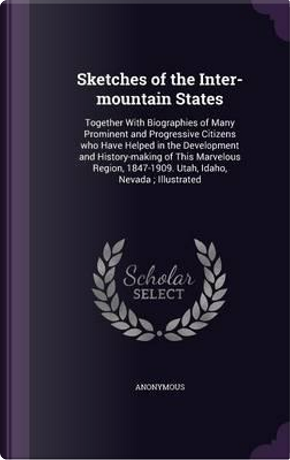 Sketches of the Inter-Mountain States by ANONYMOUS