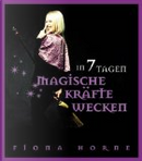In 7 Tagen magische Kräfte wecken by Fiona Horne