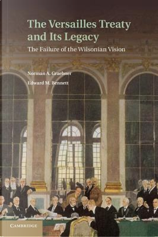 The Versailles Treaty and its Legacy by Norman A. Graebner